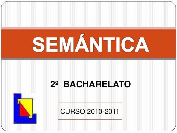 SEMÁNTICA<br />2º  BACHARELATO<br />CURSO 2010-2011<br />