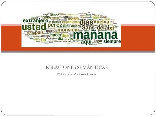 LA SEMÁNTICARELACIONES SEMÁNTICAS   Mª Dolores Martínez García