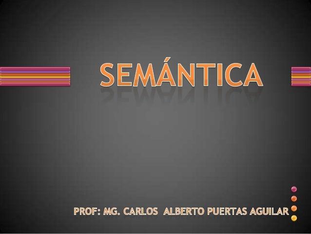 Definición • Semántica: Disciplina lingüística que estudia el significado TIPOS: – Semántica filosófica, lógica y psicológ...