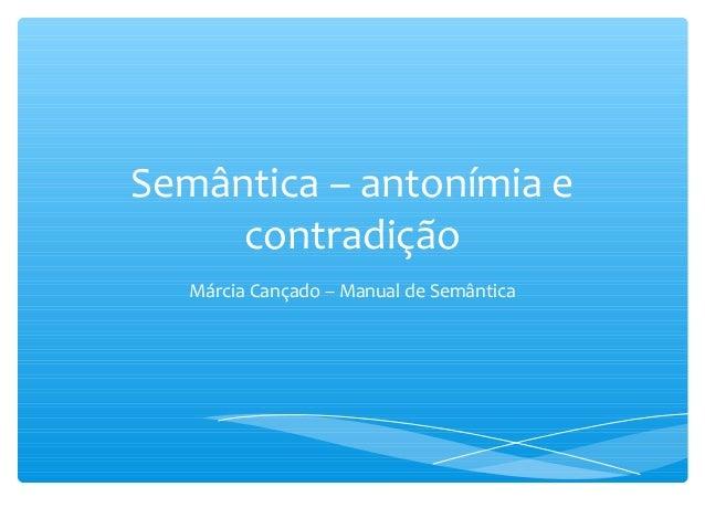 Semântica – antonímia e contradição Márcia Cançado – Manual de Semântica