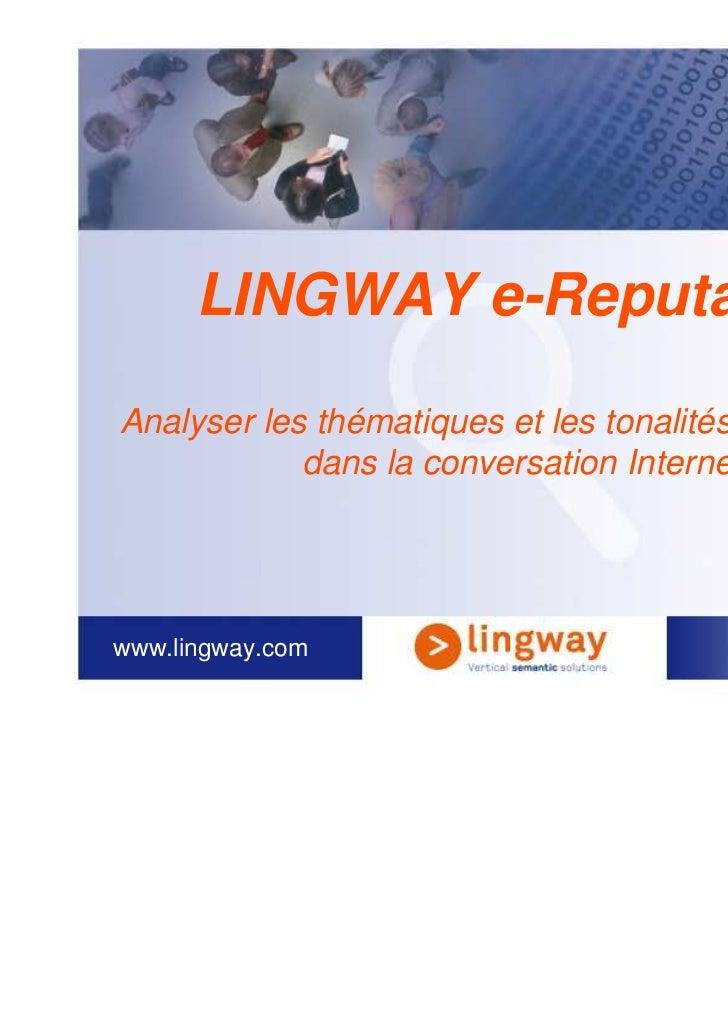 LINGWAY e-ReputationAnalyser les thématiques et les tonalités qui circulent            dans la conversation Internetwww.li...