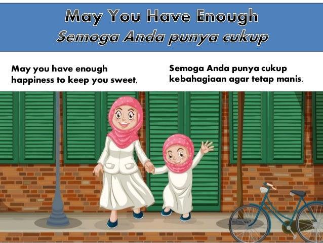 May you have enough happiness to keep you sweet, Semoga Anda punya cukup kebahagiaan agar tetap manis,