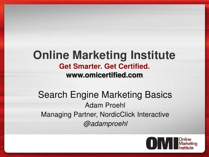 Online Marketing Institute      Get Smarter. Get Certified.       www.omicertified.comSearch Engine Marketing Basics      ...