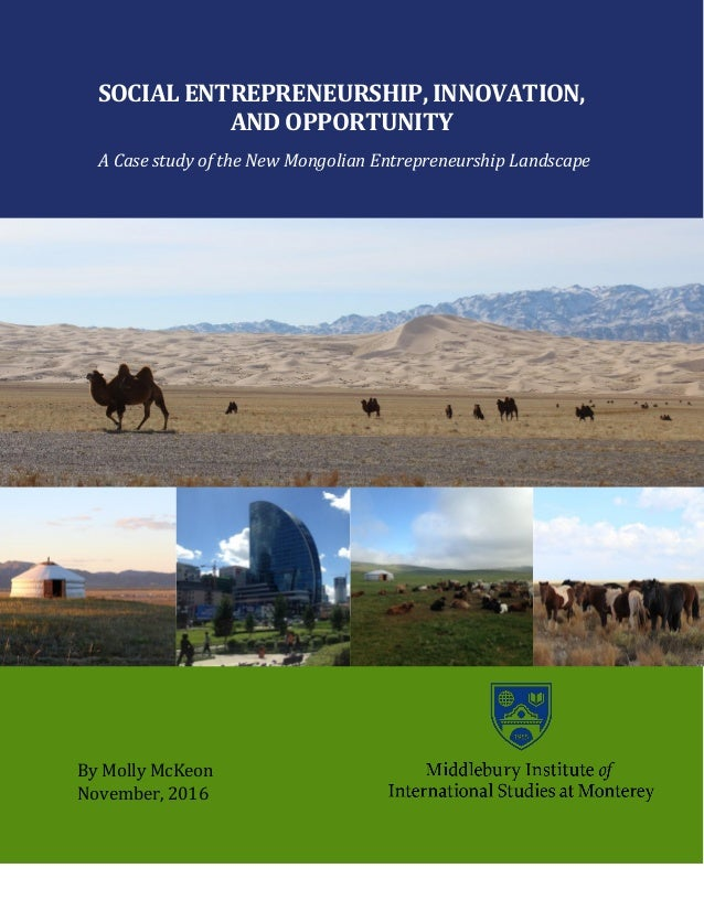 1 SOCIAL ENTREPRENEURSHIP, INNOVATION, AND OPPORTUNITY A Case study of the New Mongolian Entrepreneurship Landscape By Mol...