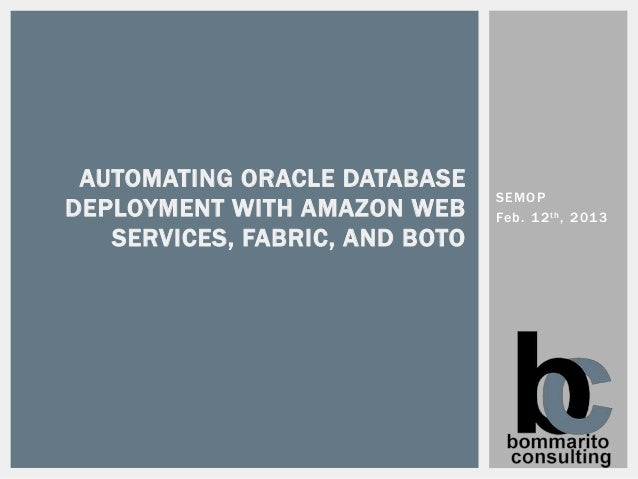 AUTOMATING ORACLE DATABASE                                SEMOPDEPLOYMENT WITH AMAZON WEB      Feb. 1 2 th , 2013   SERVIC...