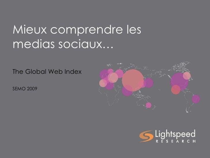 Mieux comprendre les medias sociaux… The Global Web Index SEMO 2009