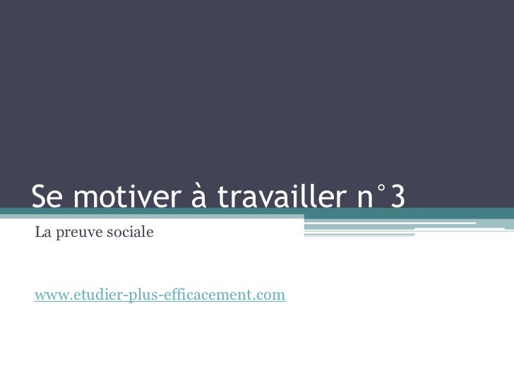Se motiver à travailler n°3La preuve socialewww.etudier-plus-efficacement.com