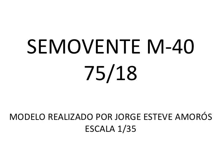 SEMOVENTE M-40       75/18MODELO REALIZADO POR JORGE ESTEVE AMORÓS               ESCALA 1/35