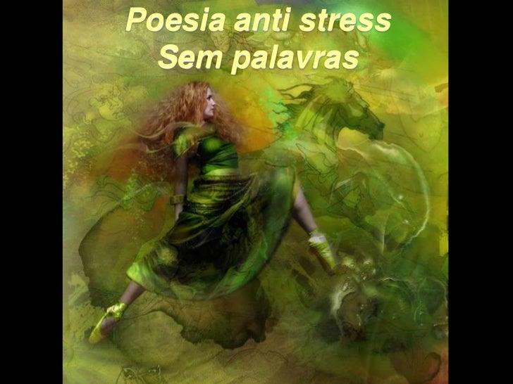 Poesia anti stress  Sem palavrasSlides anti estressehttp://plataformasuperior.com/
