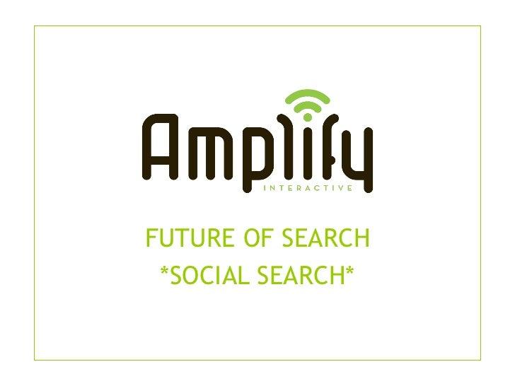 FUTURE OF SEARCH *SOCIAL SEARCH*