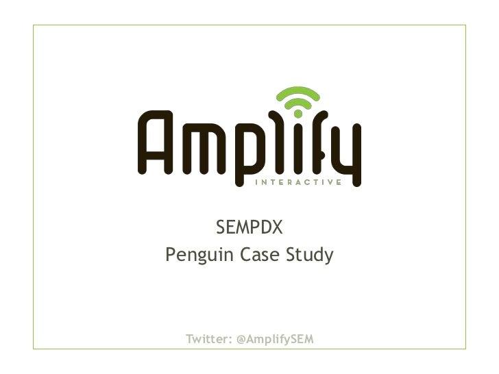 SEMPDXPenguin Case Study  Twitter: @AmplifySEM