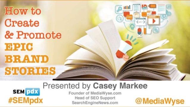 @MediaWyse #SEMpdx Mastering Storytelling Lisa Gerber Big Leap Creative @lisagerber Casey Markee Founder, Media Wyse @Medi...