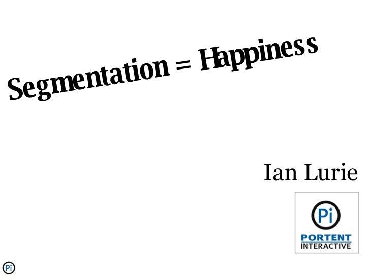 Segmentation = Happiness Ian Lurie