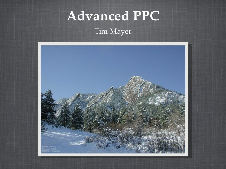 Advanced PPC <ul><li>Tim Mayer </li></ul>