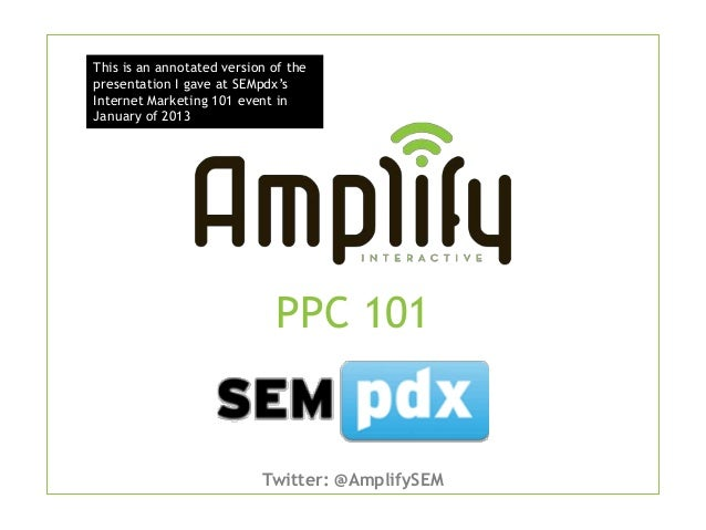 This is an annotated version of thepresentation I gave at SEMpdx'sInternet Marketing 101 event inJanuary of 2013          ...