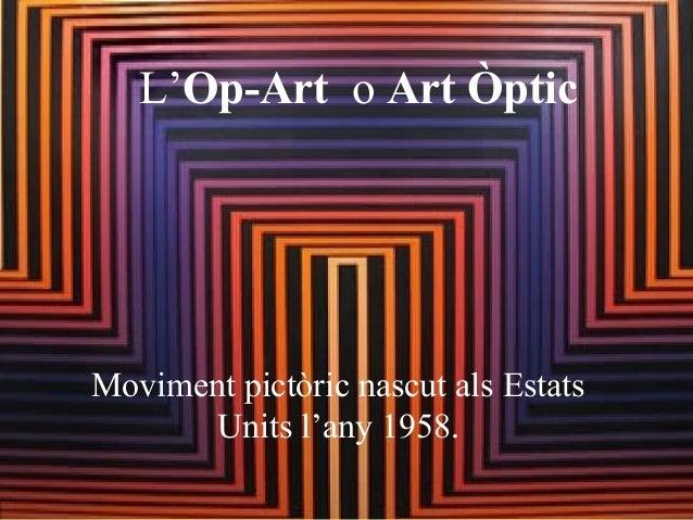 L'Op-Art o Art Òptic Moviment pictòric nascut als Estats Units l'any 1958.