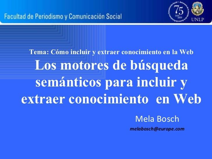 Tema:  Cómo incluir y extraer conocimiento en la Web Los motores de búsqueda semánticos para incluir y extraer conocimient...