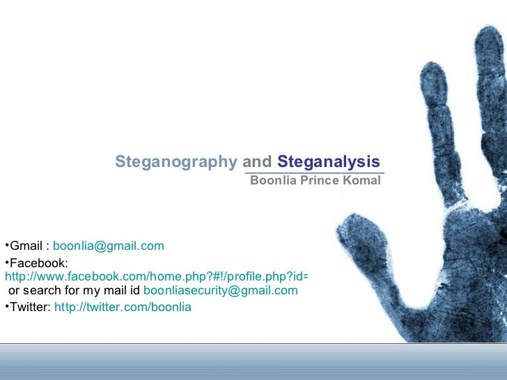 Steganography  and   Steganalysis Boonlia Prince Komal <ul><li>Gmail :  [email_address] </li></ul><ul><li>Facebook:  http:...