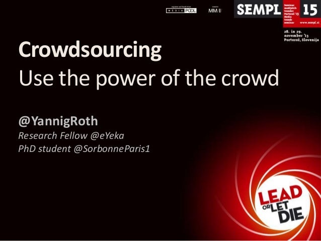 Crowdsourcing Use the power of the crowd @YannigRoth Research Fellow @eYeka PhD student @SorbonneParis1