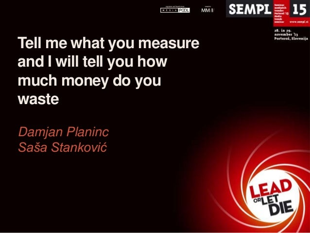 Tell me what you measure and I will tell you how much money do you waste Damjan Planinc Saša Stanković