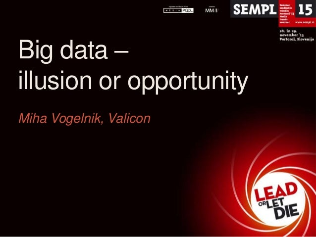 Big data – illusion or opportunity Miha Vogelnik, Valicon