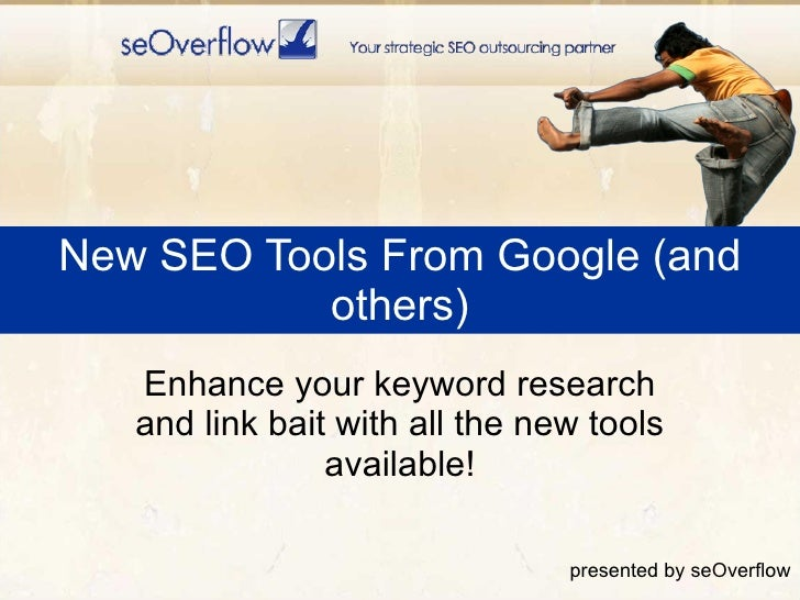 New SEO Tools From Google (and others) Enhance your keyword research and link bait with all the new tools available! prese...