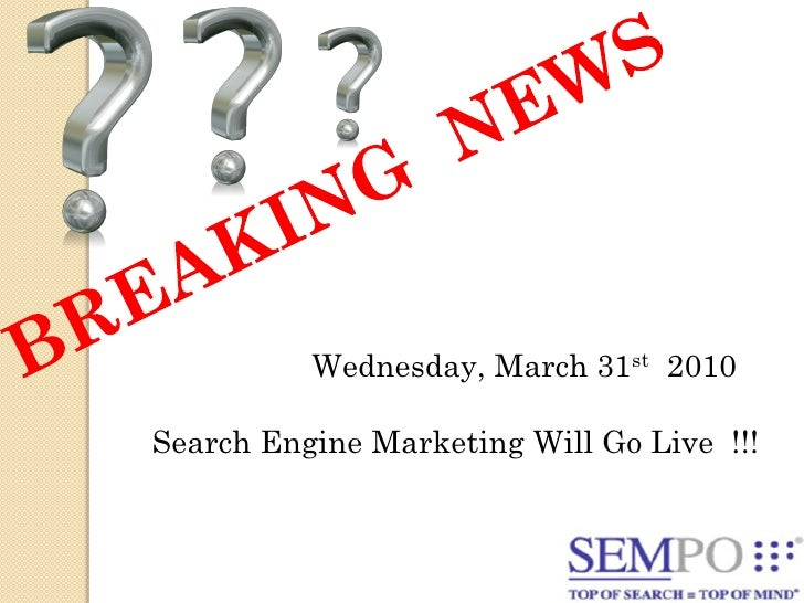 Wednesday, March 31st 2010   Search Engine Marketing Will Go Live !!!