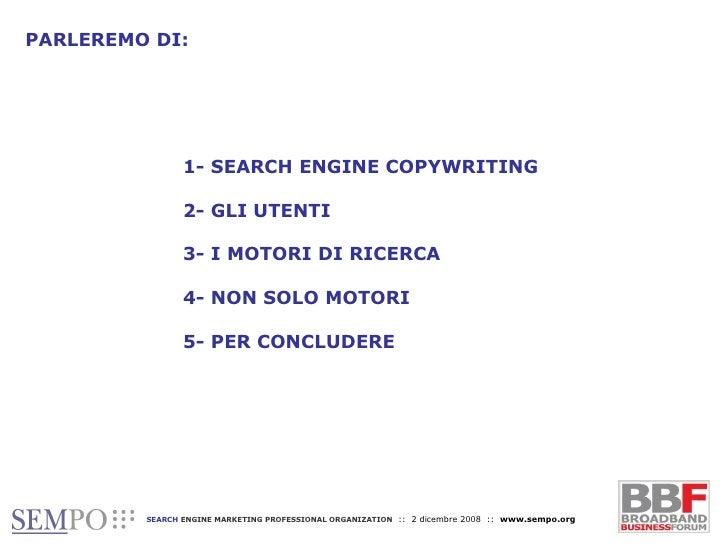 PARLEREMO DI: 1- SEARCH ENGINE COPYWRITING 2- GLI UTENTI 3- I MOTORI DI RICERCA 4- NON SOLO MOTORI 5- PER CONCLUDERE