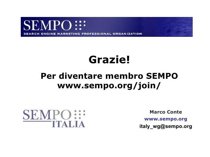 Grazie! Per diventare membro SEMPO www.sempo.org/join/ Marco Conte www.sempo.org [email_address]