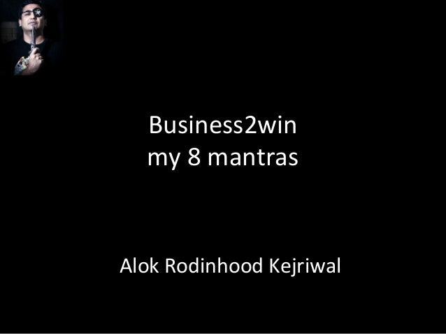 Business2win  my 8 mantrasAlok Rodinhood Kejriwal