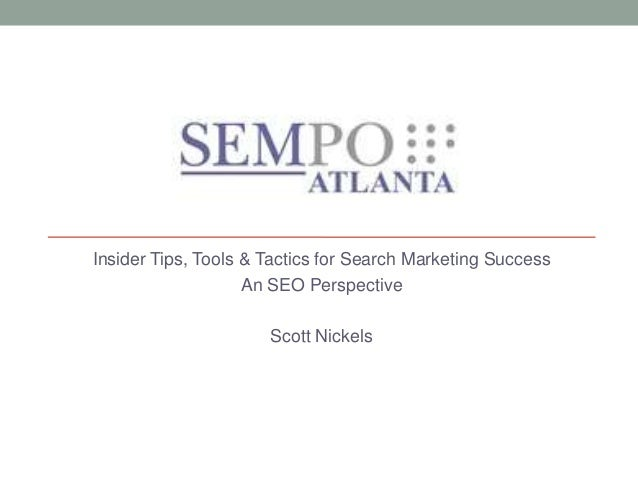 Insider Tips, Tools & Tactics for Search Marketing Success                    An SEO Perspective                      Scot...