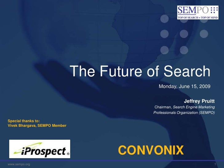 The Future of Search<br />Monday, June 15, 2009<br />Jeffrey Pruitt<br />Chairman, Search Engine Marketing <br />Professio...