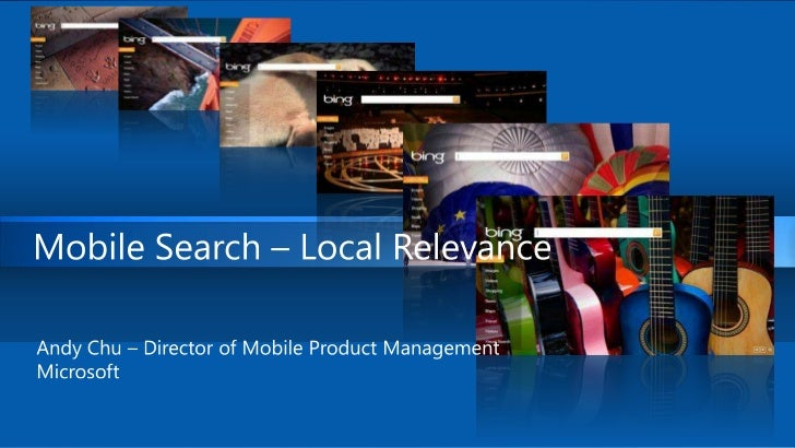 Mobile Search – Local Relevance<br />Andy Chu – Director of Mobile Product Management <br />Microsoft<br />