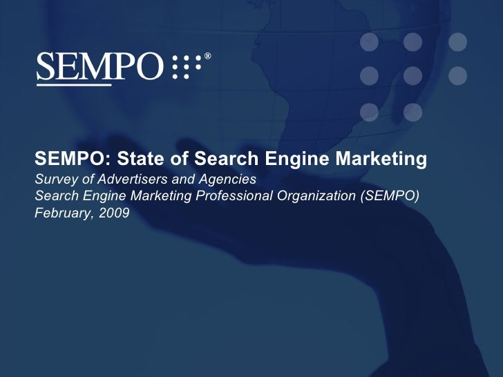 SEMPO: State of Search Engine Marketing  Survey of Advertisers and Agencies  Search Engine Marketing Professional Organiza...