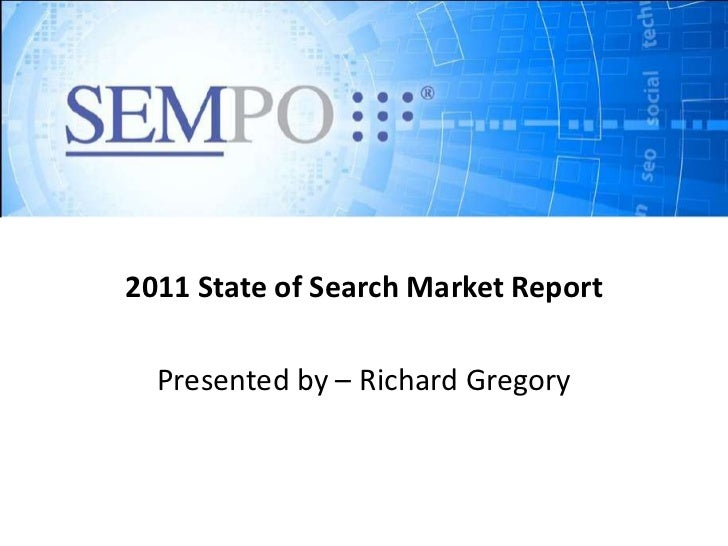 2011 State of Search Market Report<br />Presented by – Richard Gregory<br />