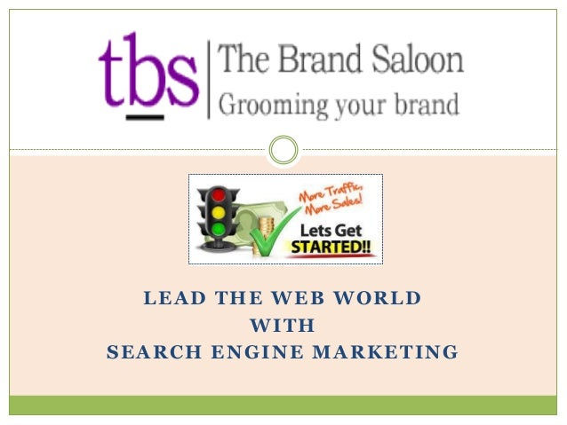 LEAD THE WEB WORLD WITH SEARCH ENGINE MARKETING