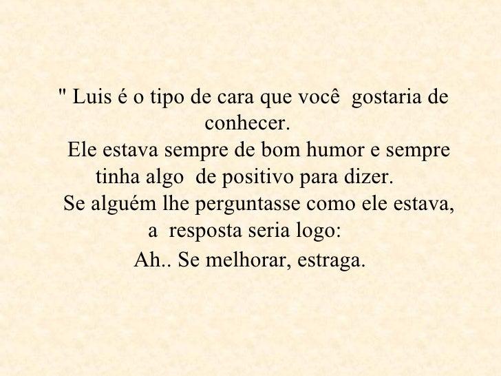 """"""" Luis é o tipo de cara que você  gostaria de conhecer.   Ele estava sempre de bom humor e sempre tinha algo  de ..."""