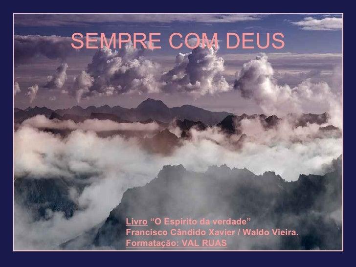 """SEMPRE COM DEUS Livro  """"O Espírito da verdade"""" Francisco Cândido Xavier / Waldo Vieira.  Formatação: VAL RUAS"""