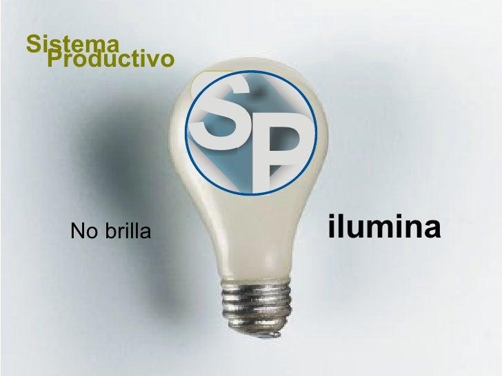 No brilla ilumina Sistema Productivo