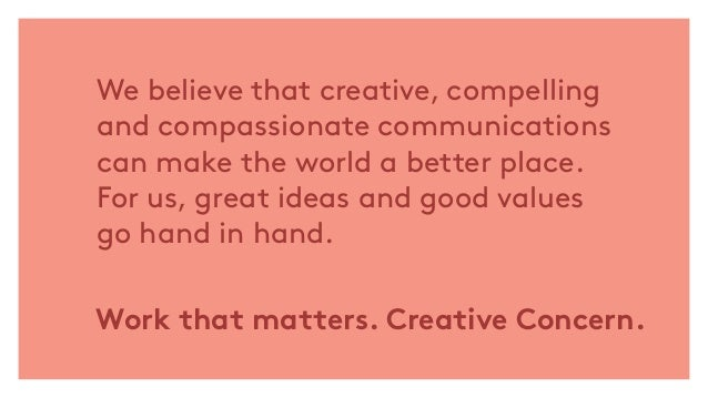 We believe that creative, compelling and compassionate communications can make the world a better place. For us, great ide...