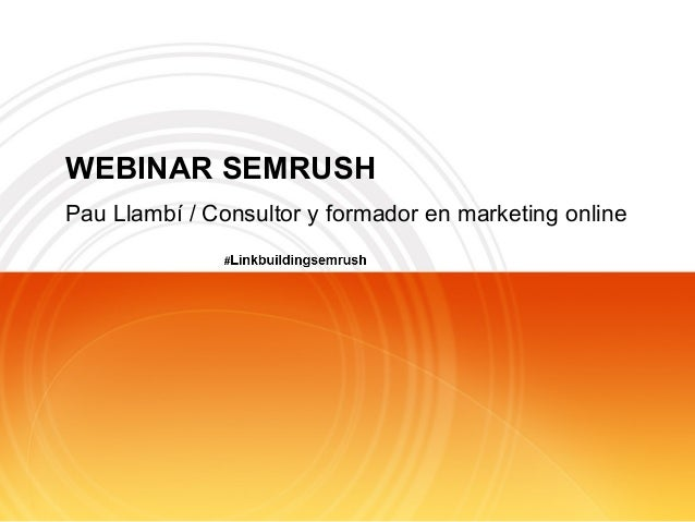WEBINAR SEMRUSH Pau Llambí / Consultor y formador en marketing online