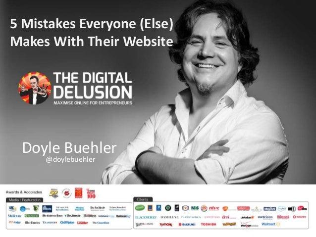 5 Mistakes Everyone (Else)  Makes With Their Website  Doyle Buehler  @doylebuehler