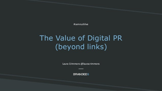 B3 @lauracrimmons #semrushlive The Value of Digital PR (beyond links) Laura Crimmons @lauracrimmons #semrushlive