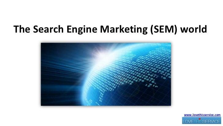 The Search Engine Marketing (SEM) world <br />www.lovethisservice.com<br />