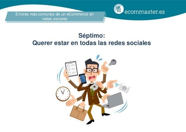 Errores más comunes de un eCommerce en redes sociales Séptimo: Querer estar en todas las redes sociales