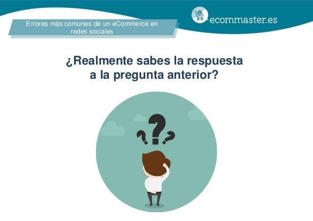 Errores más comunes de un eCommerce en redes sociales ¿Realmente sabes la respuesta a la pregunta anterior?