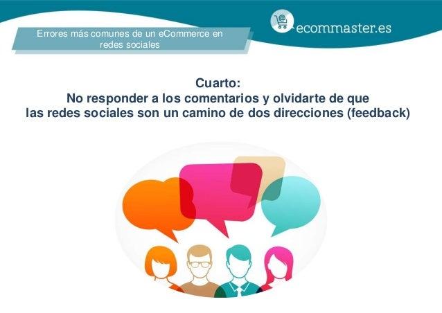 Errores más comunes de un eCommerce en redes sociales Cuarto: No responder a los comentarios y olvidarte de que las redes ...