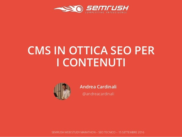 CMS IN OTTICA SEO PER I CONTENUTI Andrea Cardinali @andreacardinali SEMRUSH WEB STUDY MARATHON – SEO TECNICO – 15 SETTEMBR...