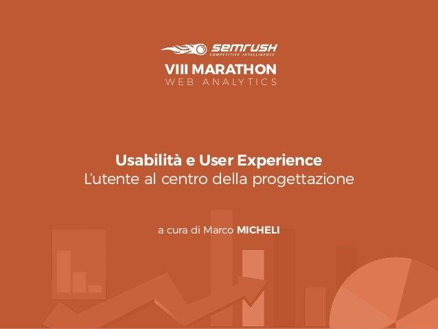 Usabilità e User Experience - L'utente al centro della progettazione a cura di Marco MICHELI 1 #notonlyw ebsites nowagency...