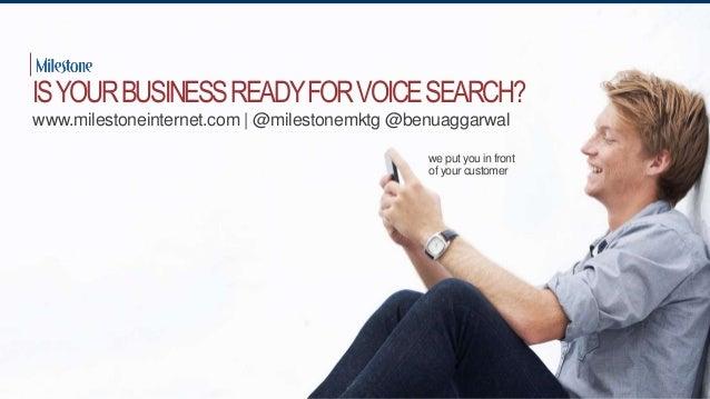 we put you in front of your customer ISYOURBUSINESSREADYFORVOICESEARCH? www.milestoneinternet.com | @milestonemktg @benuag...